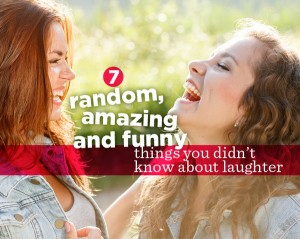 7 Random Things You Didn't Know About Laughter